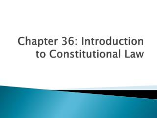 Chapter 36: Introduction to Constitutional Law