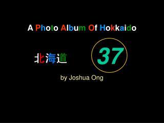 A  P h o t o  A l b u m O f  H o k k a i d o by Joshua Ong