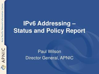 IPv6 Addressing –  Status and Policy Report