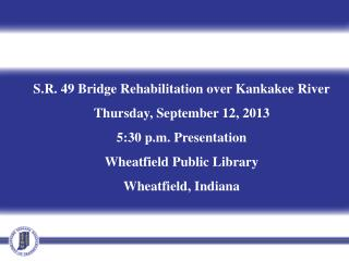 S.R. 49 Bridge Rehabilitation over Kankakee River Thursday, September 12, 2013