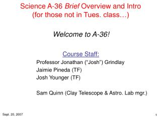 Science A-36  Brief  Overview and Intro (for those not in Tues. class…)