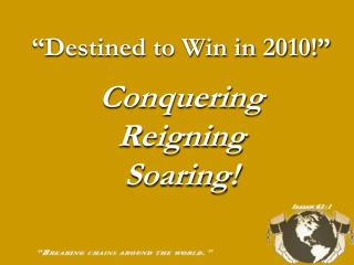 """ Destined to Win in 2010!"" Conquering Reigning Soaring !"