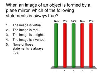 The image is virtual.  The image is real.  The image is upright.  The image is inverted.