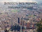 BARRIOS DEL MUNDO: historias Urbanas