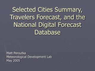 Selected Cities Summary, Travelers Forecast, and the National Digital Forecast Database