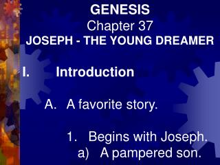 GENESIS Chapter 37 JOSEPH - THE YOUNG DREAMER I.       Introduction 	A.	A favorite story.