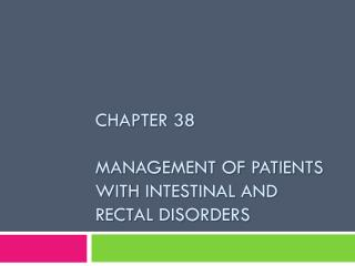 Chapter 38 Management of Patients With Intestinal and Rectal Disorders