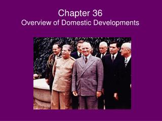 Chapter 36 Overview of Domestic Developments