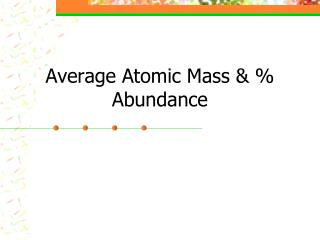 Average Atomic Mass & % Abundance