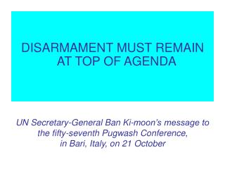 DISARMAMENT MUST REMAIN AT TOP OF AGENDA