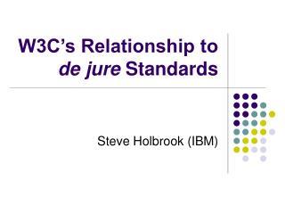 W3C's Relationship to  de jure  Standards