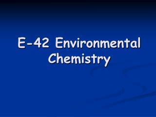 E-42 Environmental Chemistry