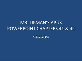 MR. LIPMAN'S APUS POWERPOINT CHAPTERS 41 & 42