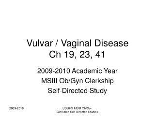 Vulvar / Vaginal Disease Ch 19, 23, 41