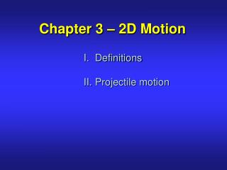 Chapter 3 – 2D Motion