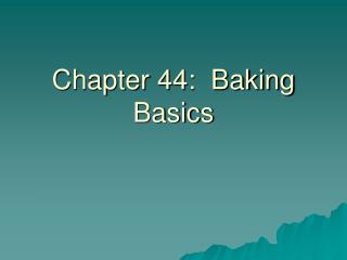 Chapter 44:  Baking Basics