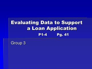 Evaluating Data to Support             a Loan Application P1-4		Pg. 41