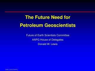 The Future Need for Petroleum Geoscientists Future of Earth Scientists Committee