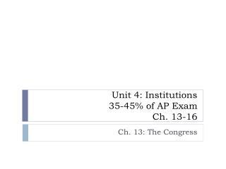 Unit 4: Institutions 35-45% of AP Exam Ch. 13-16