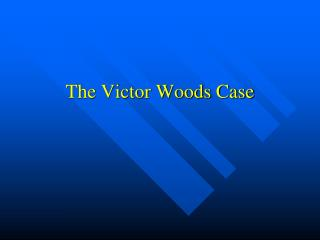 The Victor Woods Case