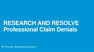 RESEARCH AND RESOLVE Professional Claim Denials
