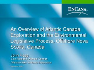John Hogg Vice President, Atlantic Canada Offshore New Ventures Exploration