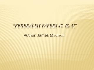 �Federalist Papers 47, 48, 51 �
