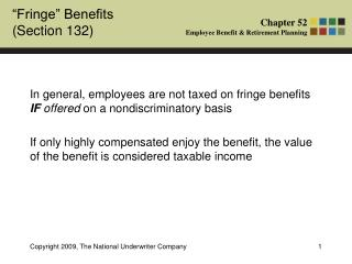 In general, employees are not taxed on fringe benefits  IF offered  on a nondiscriminatory basis