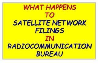 WHAT HAPPENS  TO  SATELLITE NETWORK FILINGS IN  RADIOCOMMUNICATION BUREAU