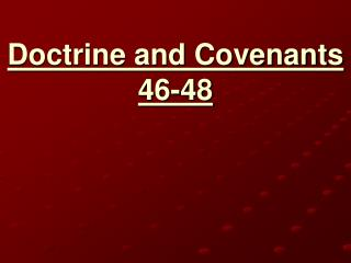 Doctrine and Covenants 46-48