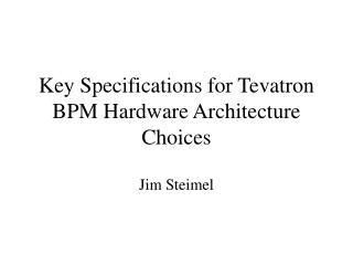 Key Specifications for Tevatron BPM Hardware Architecture Choices