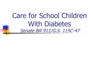 Care for School Children With Diabetes Senate Bill 911/G.S. 115C-47