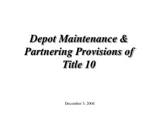 Depot Maintenance & Partnering Provisions of Title 10