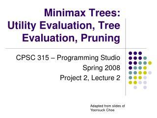 Minimax Trees: Utility Evaluation, Tree Evaluation, Pruning