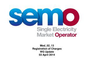 Mod_02_13 Registration of Charges WG Update  03 April 2014