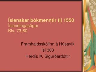 �slenskar b�kmenntir til 1550 �slendingas�gur Bls. 73-80