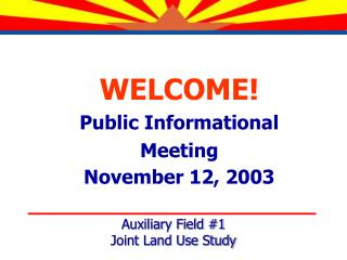 WELCOME! Public Informational Meeting November 12, 2003