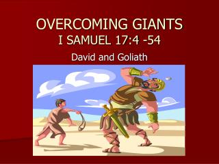 OVERCOMING GIANTS I SAMUEL 17:4 -54