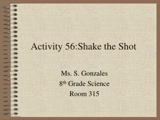 Activity 56:Shake the Shot