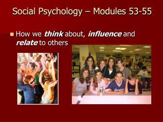Social Psychology – Modules 53-55