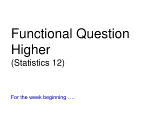 Functional Question Higher (Statistics 12)