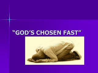 """GOD'S CHOSEN FAST"""