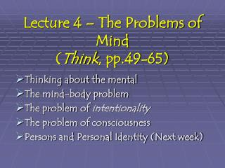 Lecture 4 – The Problems of Mind ( Think , pp.49-65)