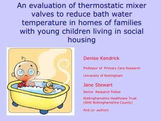 Denise Kendrick  Professor of  Primary Care Research University of Nottingham Jane Stewart