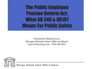 The Public Employee  Pension Reform Act:  What AB 340 & AB197  Means For Public Safety