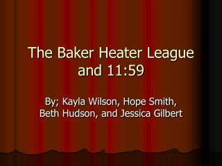 The Baker Heater League and 11:59