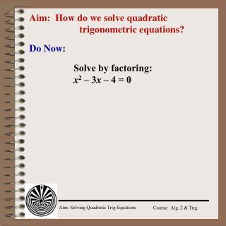 Aim:  How do we solve quadratic trigonometric equations?