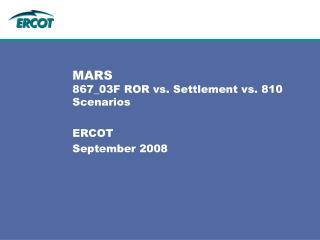 MARS  867_03F ROR vs. Settlement vs. 810 Scenarios