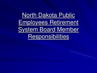 North Dakota Public Employees Retirement System Board Member Responsibilities