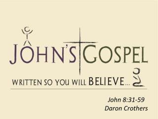 John 8:31-59 Daron Crothers